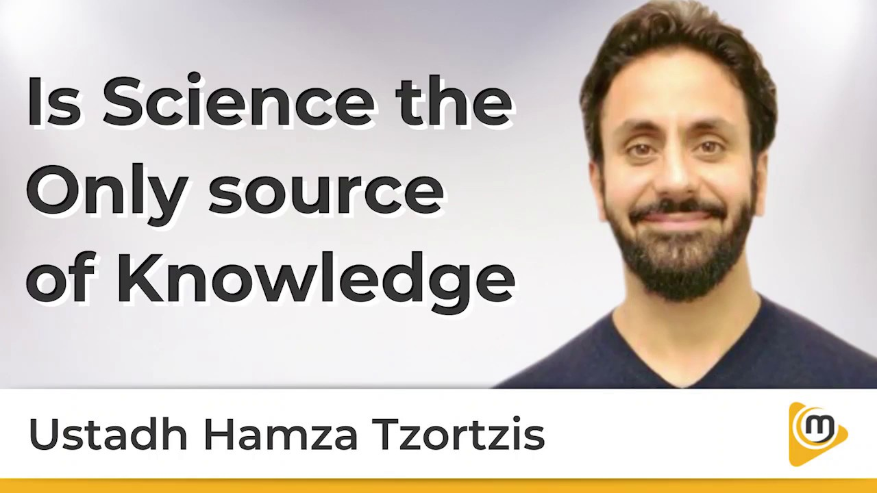Is Science the Only source of Knowledge – Hamza Tzortzis
