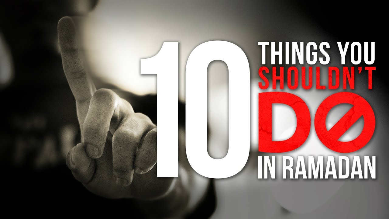 10 Things You Shouldn't Do This Ramadan