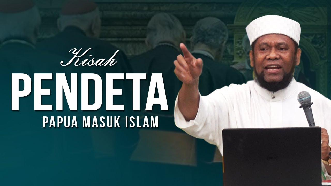 Kisah Pendeta Papua/Irian Masuk Islam
