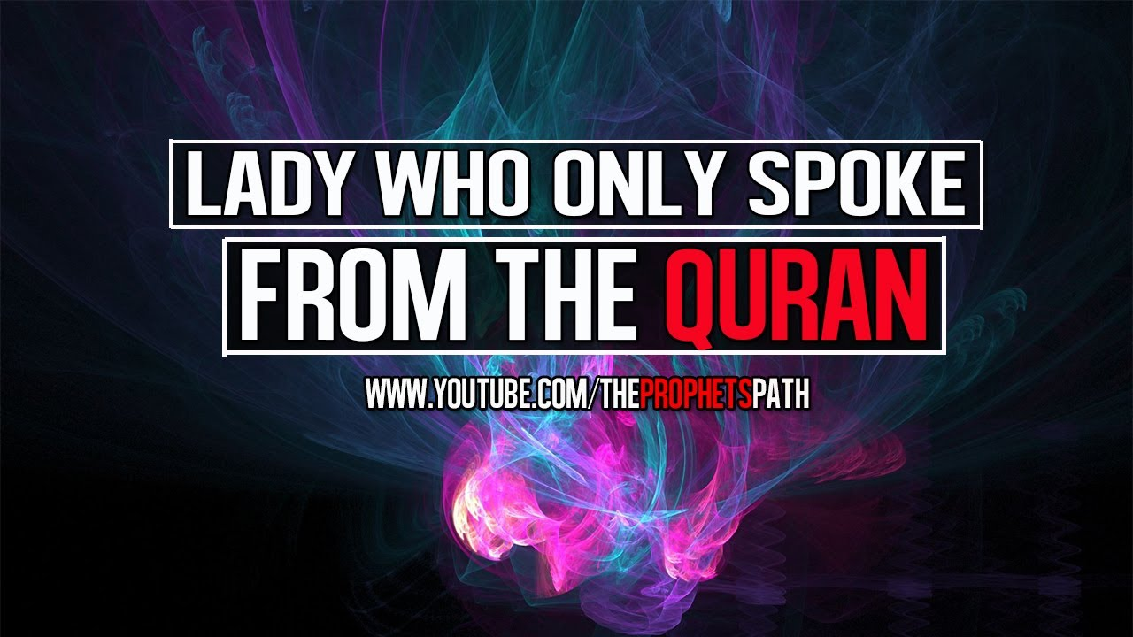 Lady Who Only Spoke From The Quran