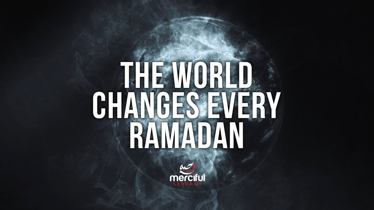 THE WORLD CHANGES EVERY RAMADAN