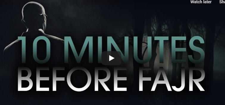 10 Minutes Before Fajr
