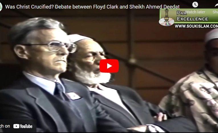 Was Christ Crucified? Debate between Floyd Clark and Sheikh Ahmed Deedat
