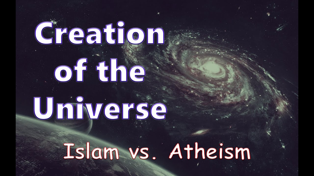 Creation of the Universe | Islam vs. Atheism